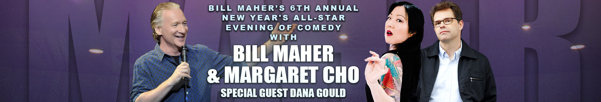 Bill Maher's 6th Annual New Year's All-Star Evening of Comedy with Bill Maher & Margaret Cho - Special Guest Dana Gould