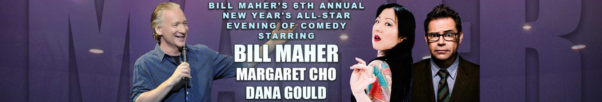Bill Maher's 6th Annual New Year's All-Star Evening of Comedy with Bill Maher & Margaret Cho & Dana Gould